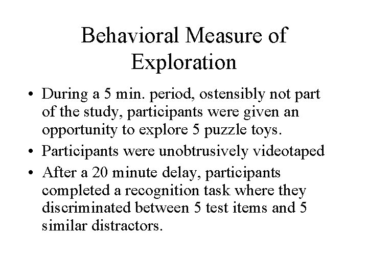Behavioral Measure of Exploration • During a 5 min. period, ostensibly not part of