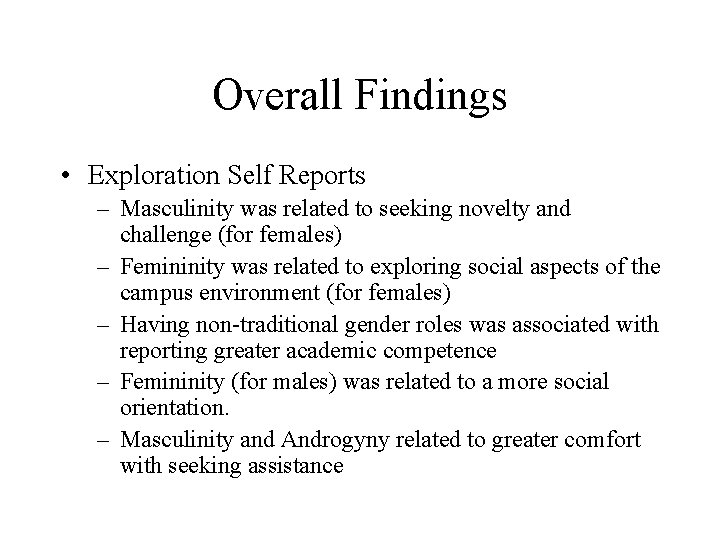Overall Findings • Exploration Self Reports – Masculinity was related to seeking novelty and