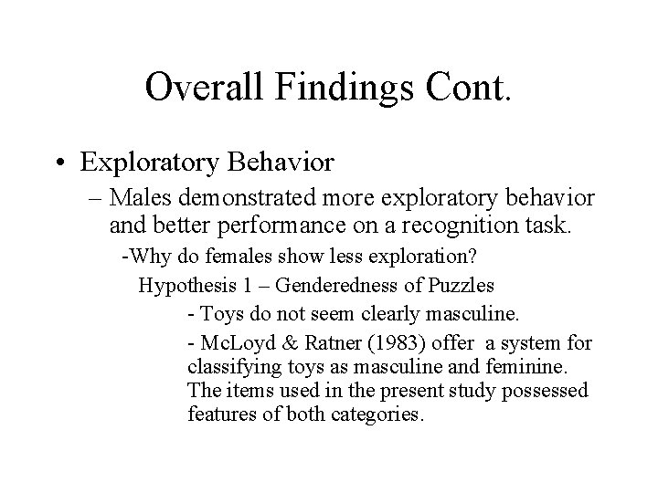 Overall Findings Cont. • Exploratory Behavior – Males demonstrated more exploratory behavior and better