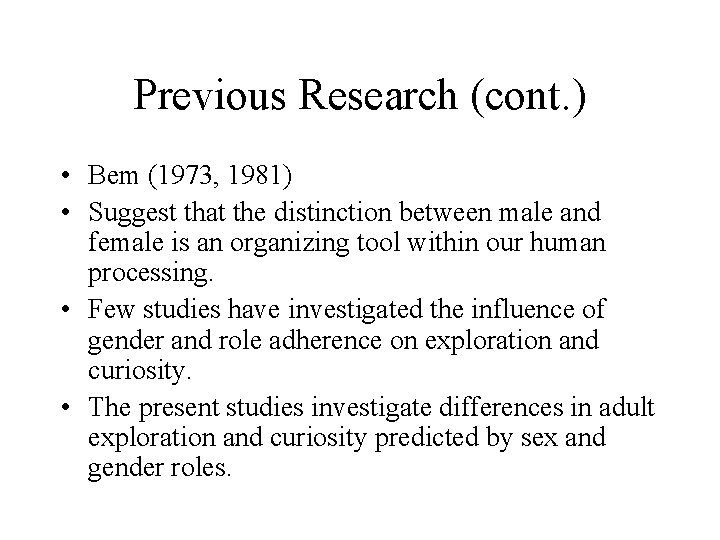 Previous Research (cont. ) • Bem (1973, 1981) • Suggest that the distinction between