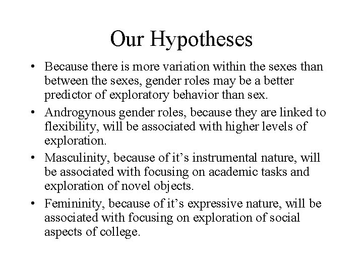 Our Hypotheses • Because there is more variation within the sexes than between the