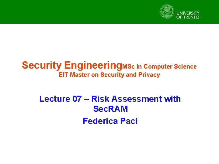 Security Engineering. MSc in Computer Science EIT Master on Security and Privacy Lecture 07