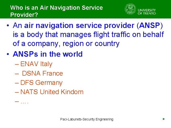 Who is an Air Navigation Service Provider? • An air navigation service provider (ANSP)
