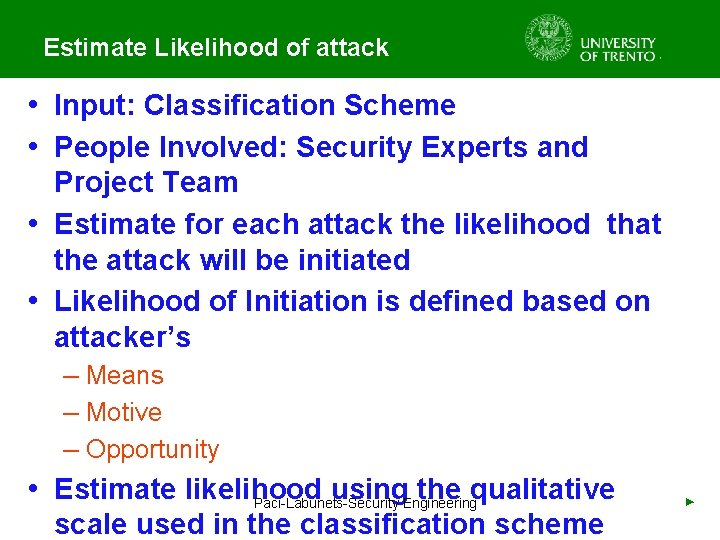 Estimate Likelihood of attack • Input: Classification Scheme • People Involved: Security Experts and