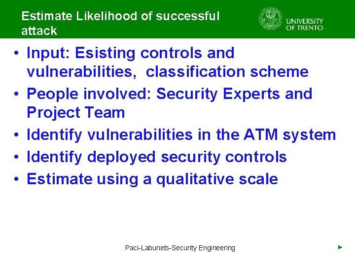 Estimate Likelihood of successful attack • Input: Esisting controls and vulnerabilities, classification scheme •