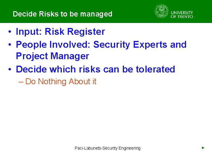 Decide Risks to be managed • Input: Risk Register • People Involved: Security Experts