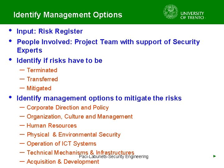 Identify Management Options • • • Input: Risk Register People Involved: Project Team with
