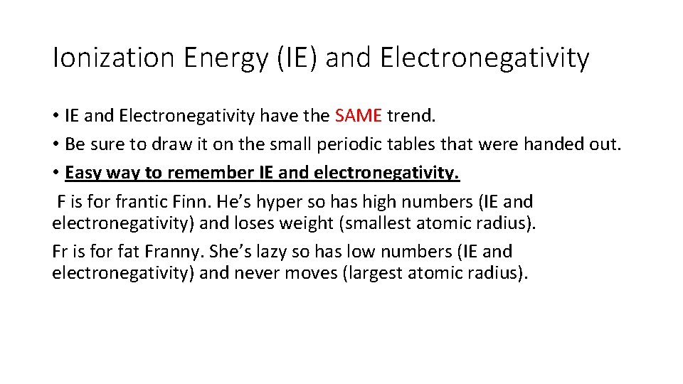 Ionization Energy (IE) and Electronegativity • IE and Electronegativity have the SAME trend. •