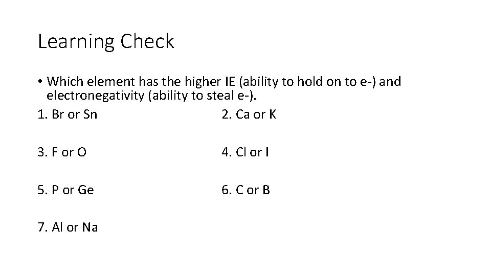 Learning Check • Which element has the higher IE (ability to hold on to