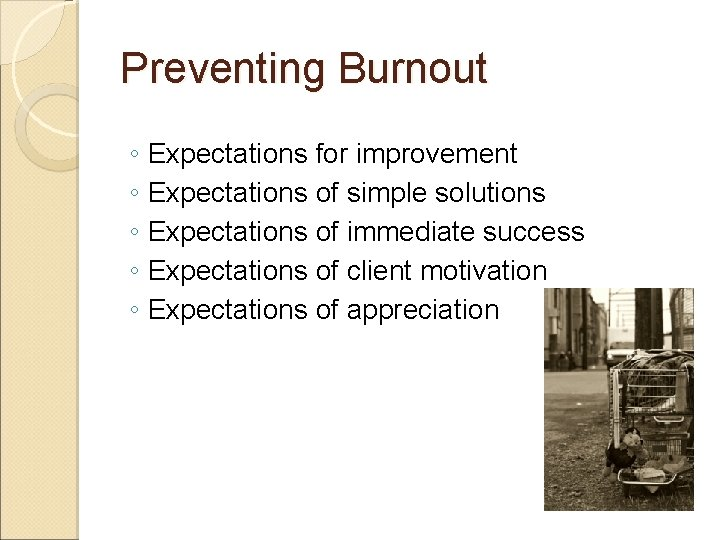 Preventing Burnout ◦ Expectations for improvement ◦ Expectations of simple solutions ◦ Expectations of