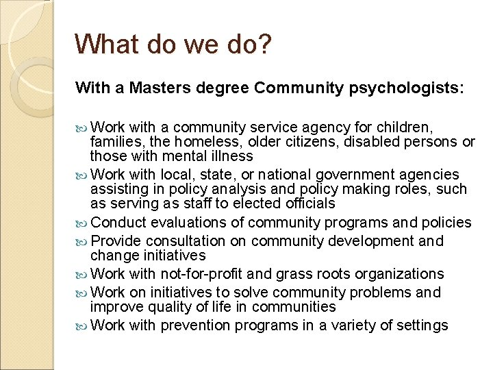 What do we do? With a Masters degree Community psychologists: Work with a community