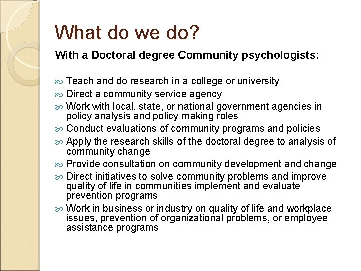 What do we do? With a Doctoral degree Community psychologists: Teach and do research