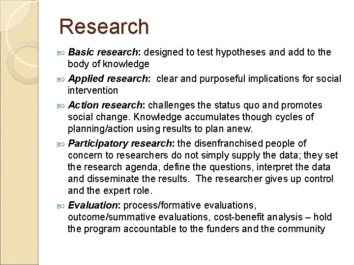 Research Basic research: designed to test hypotheses and add to the body of knowledge