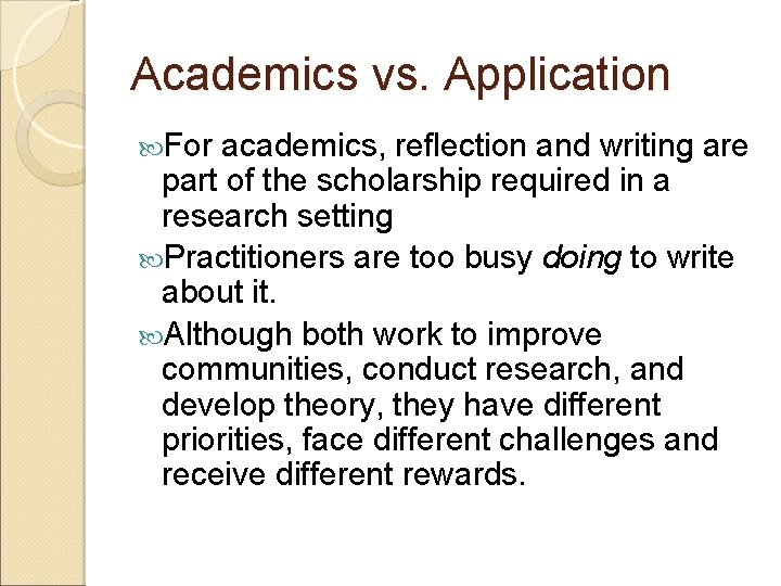 Academics vs. Application For academics, reflection and writing are part of the scholarship required