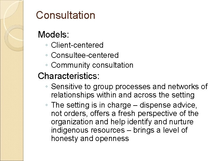 Consultation Models: ◦ Client-centered ◦ Consultee-centered ◦ Community consultation Characteristics: ◦ Sensitive to group
