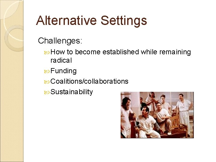 Alternative Settings Challenges: How to become established while remaining radical Funding Coalitions/collaborations Sustainability