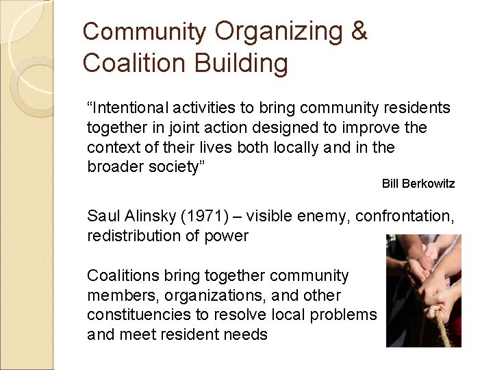 """Community Organizing & Coalition Building """"Intentional activities to bring community residents together in joint"""