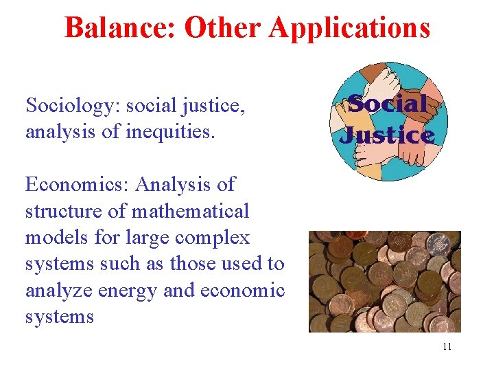 Balance: Other Applications Sociology: social justice, analysis of inequities. Economics: Analysis of structure of