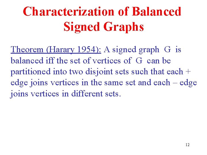 Characterization of Balanced Signed Graphs Theorem (Harary 1954): A signed graph G is balanced