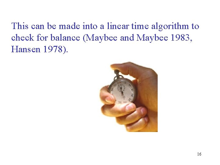 This can be made into a linear time algorithm to check for balance (Maybee