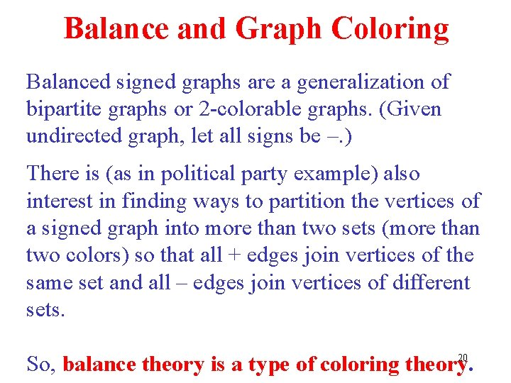 Balance and Graph Coloring Balanced signed graphs are a generalization of bipartite graphs or