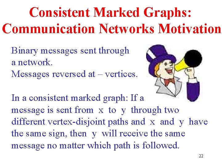Consistent Marked Graphs: Communication Networks Motivation Binary messages sent through a network. Messages reversed
