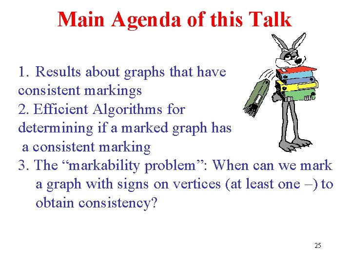 Main Agenda of this Talk 1. Results about graphs that have consistent markings 2.