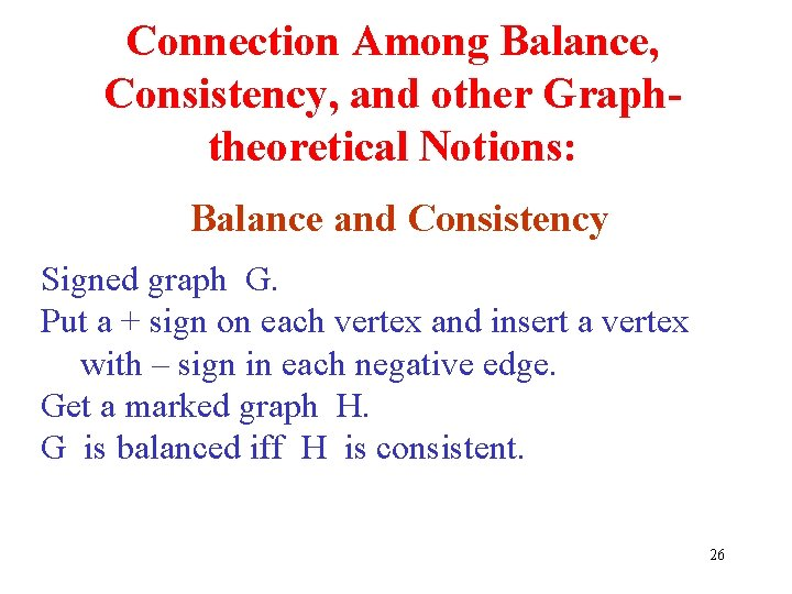 Connection Among Balance, Consistency, and other Graphtheoretical Notions: Balance and Consistency Signed graph G.
