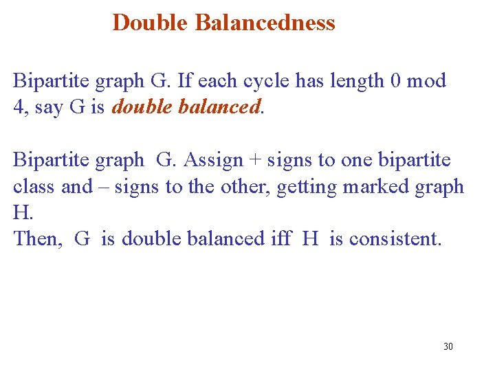Double Balancedness Bipartite graph G. If each cycle has length 0 mod 4, say