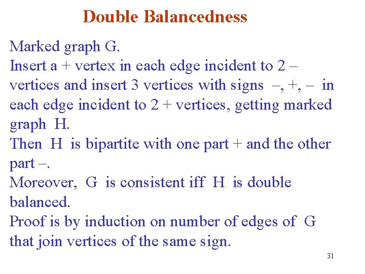 Double Balancedness Marked graph G. Insert a + vertex in each edge incident to