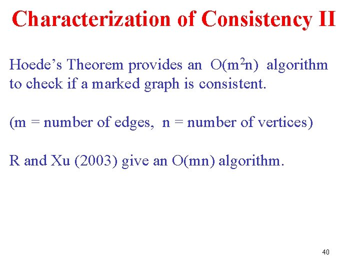 Characterization of Consistency II Hoede's Theorem provides an O(m 2 n) algorithm to check