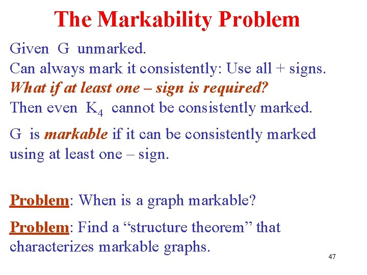 The Markability Problem Given G unmarked. Can always mark it consistently: Use all +