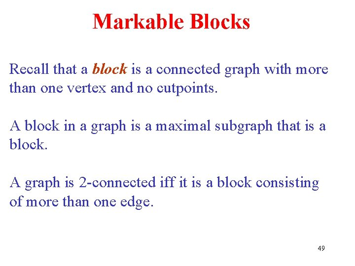 Markable Blocks Recall that a block is a connected graph with more than one
