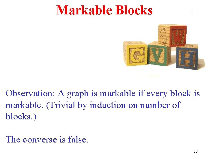 Markable Blocks Observation: A graph is markable if every block is markable. (Trivial by