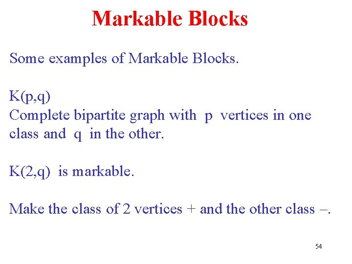 Markable Blocks Some examples of Markable Blocks. K(p, q) Complete bipartite graph with p
