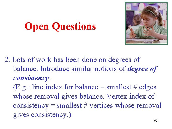 Open Questions 2. Lots of work has been done on degrees of balance. Introduce