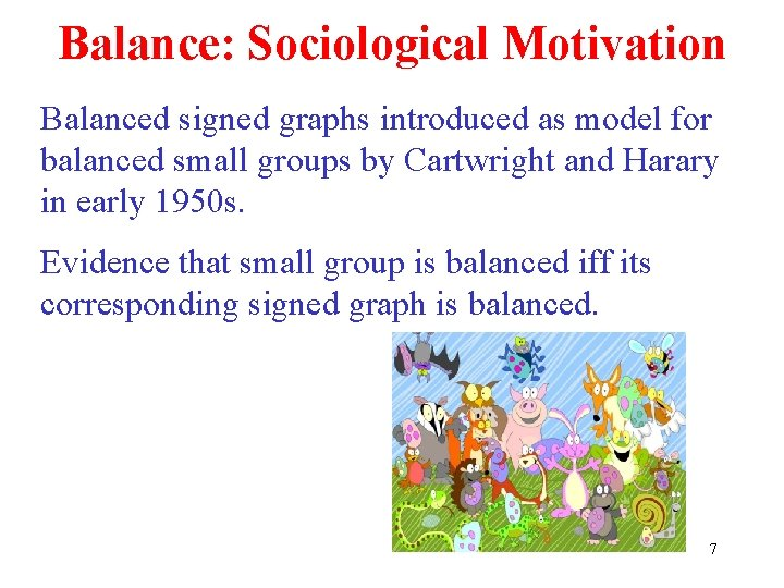 Balance: Sociological Motivation Balanced signed graphs introduced as model for balanced small groups by