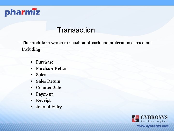 Transaction The module in which transaction of cash and material is carried out Including:
