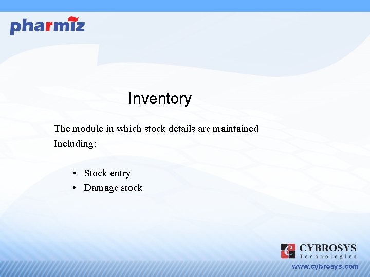 Inventory The module in which stock details are maintained Including: • Stock entry •