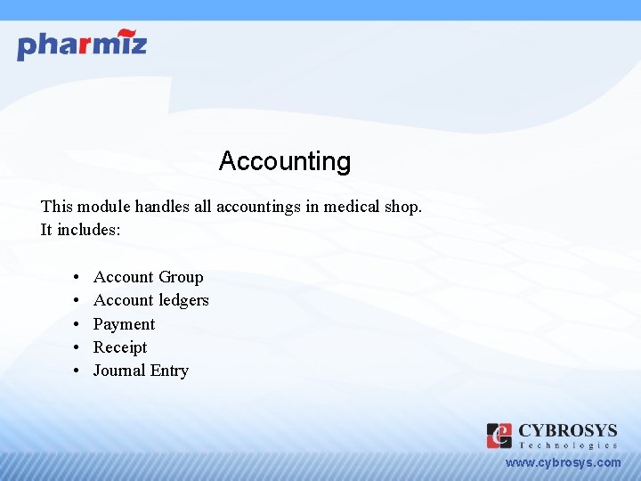 Accounting This module handles all accountings in medical shop. It includes: • • •