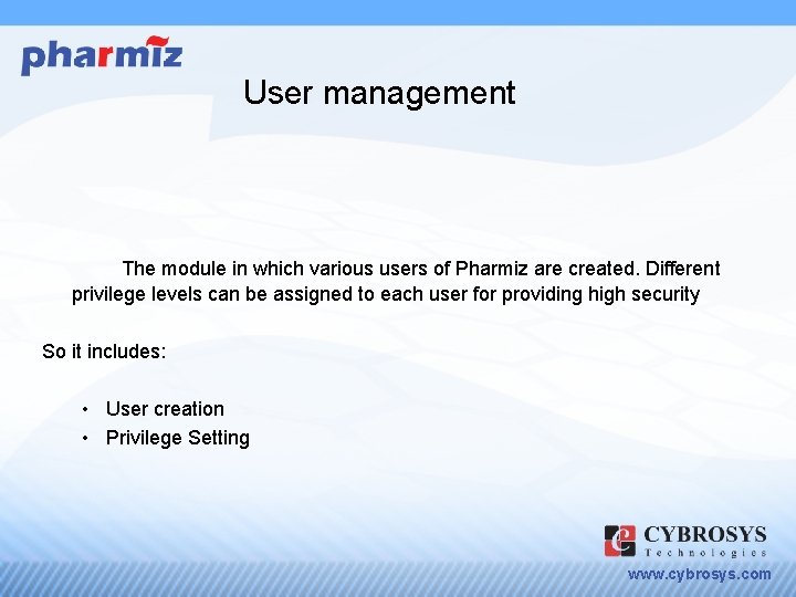 User management The module in which various users of Pharmiz are created. Different privilege