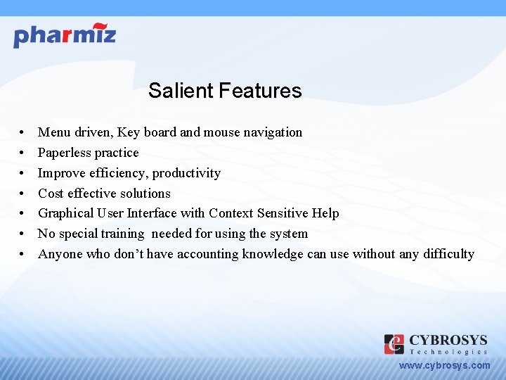 Salient Features • • Menu driven, Key board and mouse navigation Paperless practice Improve