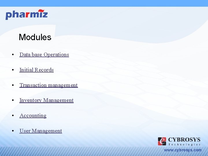 Modules • Data base Operations • Initial Records • Transaction management • Inventory Management