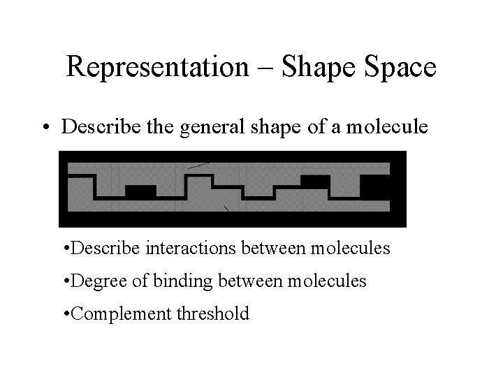 Representation – Shape Space • Describe the general shape of a molecule • Describe