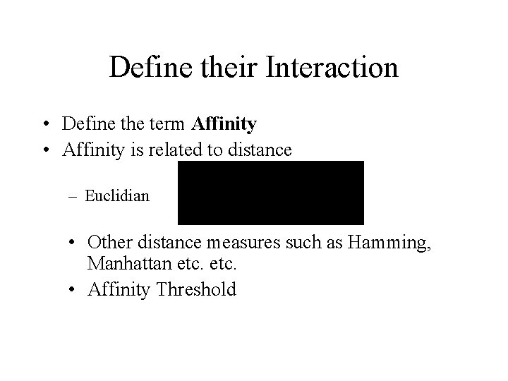 Define their Interaction • Define the term Affinity • Affinity is related to distance