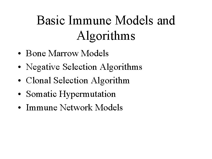 Basic Immune Models and Algorithms • • • Bone Marrow Models Negative Selection Algorithms