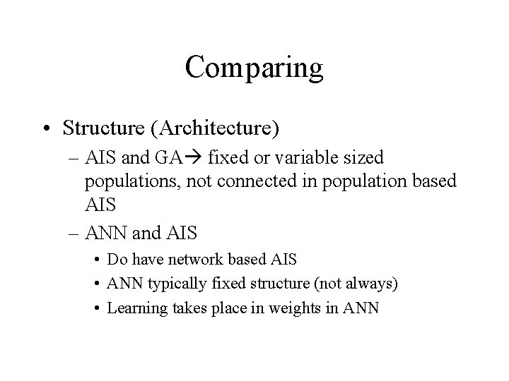 Comparing • Structure (Architecture) – AIS and GA fixed or variable sized populations, not