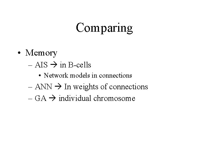 Comparing • Memory – AIS in B-cells • Network models in connections – ANN