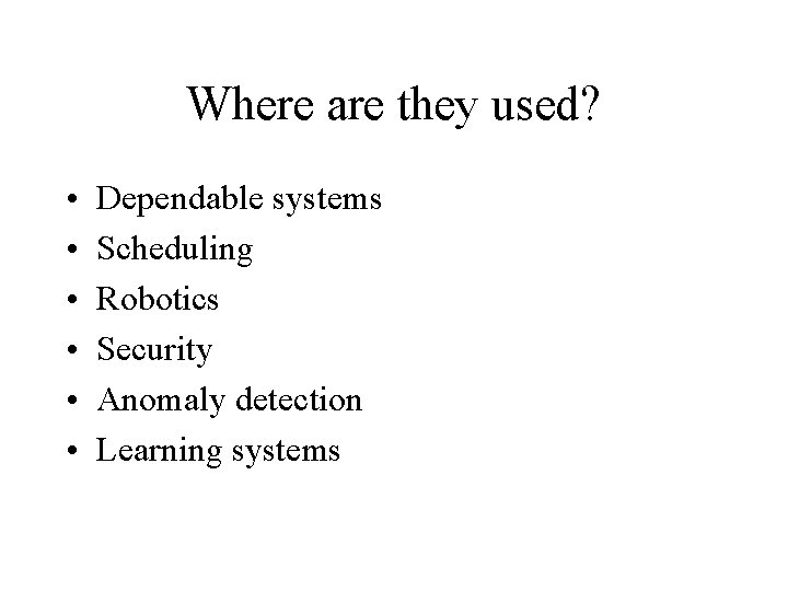 Where are they used? • • • Dependable systems Scheduling Robotics Security Anomaly detection