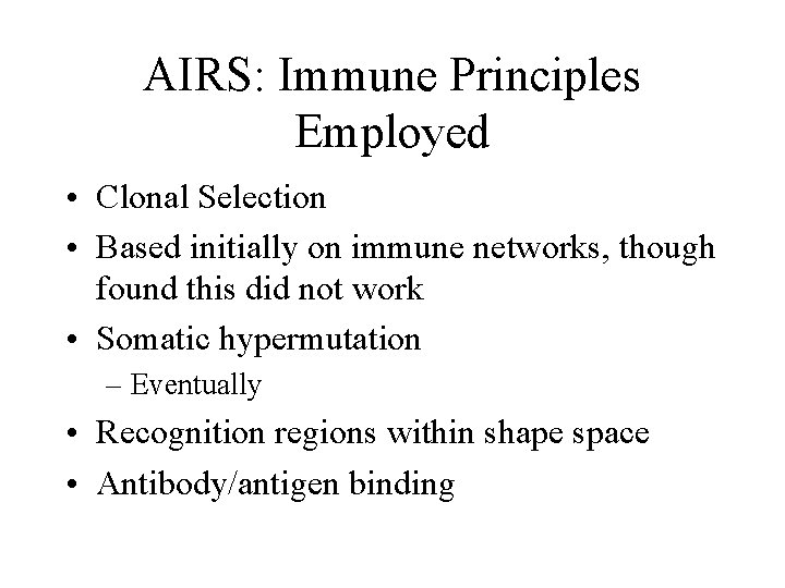 AIRS: Immune Principles Employed • Clonal Selection • Based initially on immune networks, though